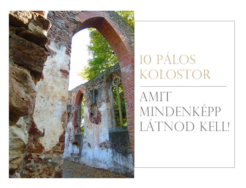 10 pálos kolostor, amit mindenképp látnod kell!