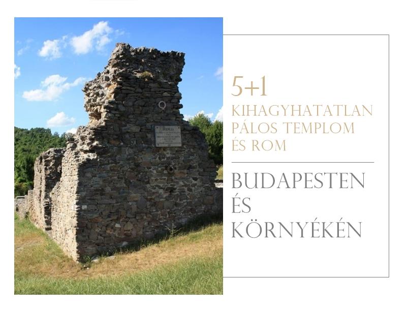 5+1 kihagyhatatlan pálos templom és rom Budapesten és környékén