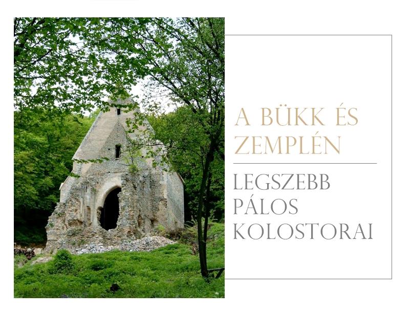 A Bükk és Zemplén legszebb pálos romjai